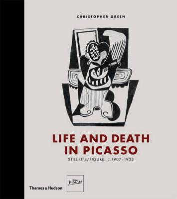 Life and Death in Picasso: Still Life/Figure, c.1907-1933 by Christopher Green
