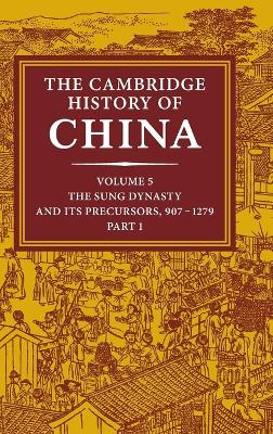 The Cambridge History of China: Volume 5, The Sung Dynasty and Its Precursors, 907-1279, Part 1 book