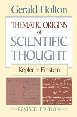 Thematic Origins of Scientific Thought by Gerald Holton