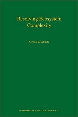 Resolving Ecosystem Complexity (MPB-47) by Oswald J. Schmitz