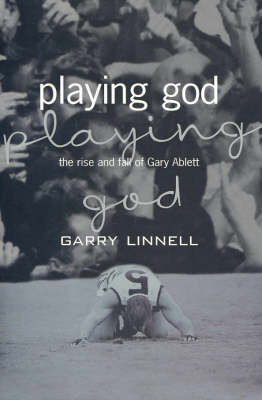 Playing God: The Rise and Fall of Gary Ablett by Garry Linnell