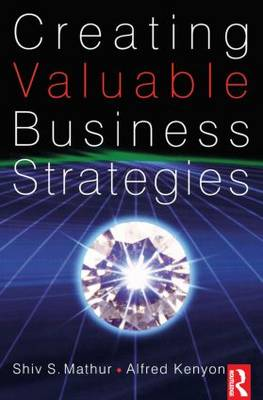 Creating Valuable Business Strategies by Shiv Mathur