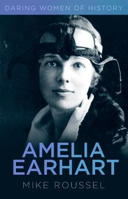 Daring Women of History: Amelia Earhart by Mike Roussel