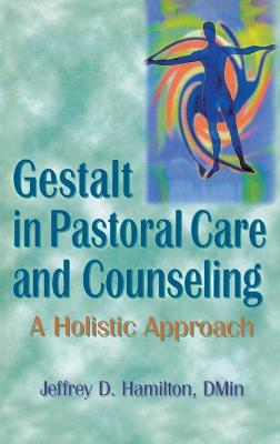 Gestalt in Pastoral Care and Counseling by Jeffrey D. Hamilton