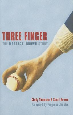 Three Finger: The Mordecai Brown Story by Cindy Thomson