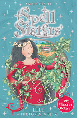Spell Sisters: Lily the Forest Sister by Amber Castle