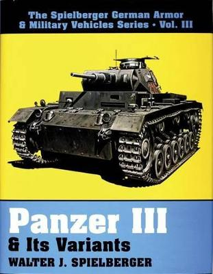 Panzer III & Its Variants by Walter J. Spielberger
