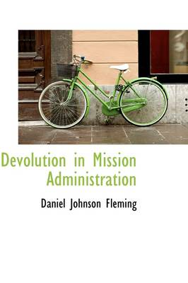 Devolution in Mission Administration by Daniel Johnson Fleming