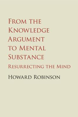 From the Knowledge Argument to Mental Substance by Howard Robinson