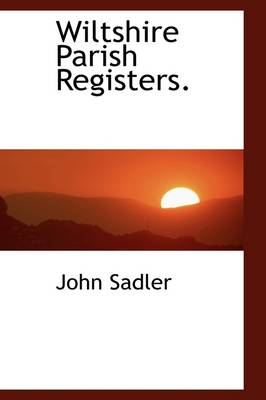 Wiltshire Parish Registers by John Sadler