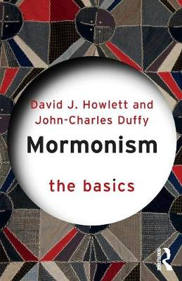Mormonism: The Basics by David J. Howlett
