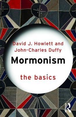 Mormonism: The Basics by David J. Howlett