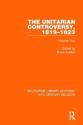 The The Unitarian Controversy, 1819-1823: Volume Two by Bruce Kuklick