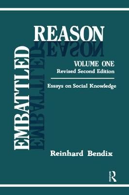 Embattled Reason: Volume 1, Essays on Social Knowledge by Reinhard Bendix