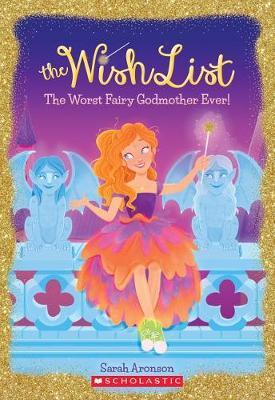 The Worst Fairy Godmother Ever (the Wish List #1) by Sarah Aronson