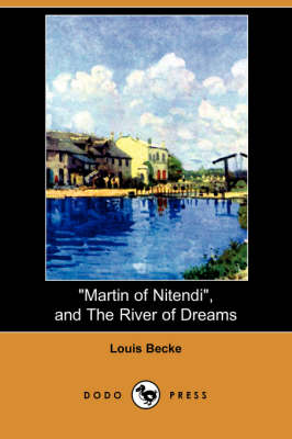 Martin of Nitendi, and the River of Dreams (Dodo Press) by Louis Becke