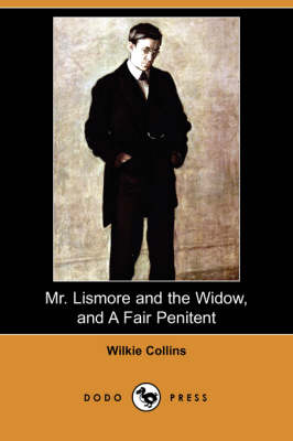 Mr. Lismore and the Widow, and a Fair Penitent (Dodo Press) book