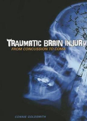 Traumatic Brain Injury by Connie Goldsmith