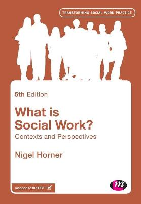 What is Social Work?: Contexts and Perspectives by Nigel Horner