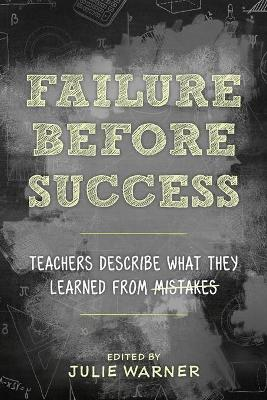 Failure Before Success: Teachers Describe What They Learned from Mistakes by Julie Warner