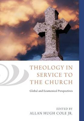 Theology in Service to the Church by Allan Hugh Jr Cole