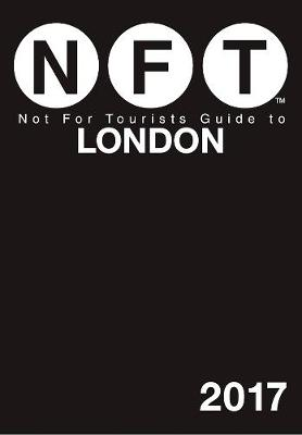 Not For Tourists Guide to London 2017 by Not For Tourists