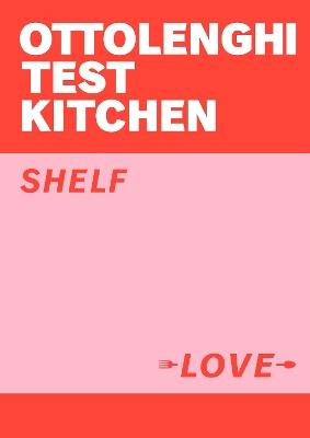 Ottolenghi Test Kitchen: Shelf Love book