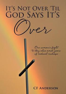 It's Not Over 'Til God Says It's Over by Cf Anderson