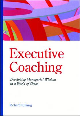 Executive Coaching by Richard R. Kilburg