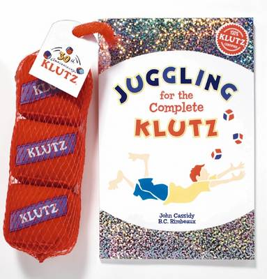 Juggling for the Complete Klutz: 30th Anniv Ed by John Cassidy