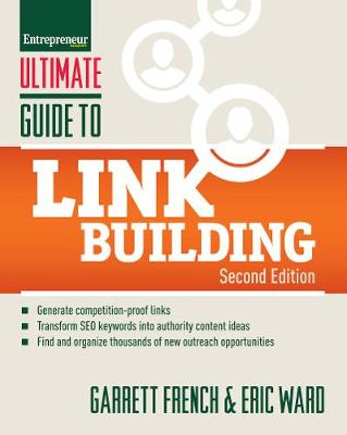 Ultimate Guide to Link Building: How to Build Website Authority, Increase Traffic and Search Ranking with Backlinks by Garrett French