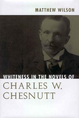 Whiteness in the Novels of Charles W. Chesnutt by Matthew Wilson