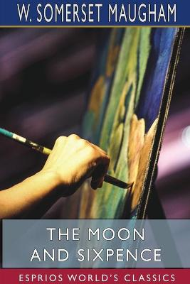 The Moon and Sixpence (Esprios Classics) by W Somerset Maugham