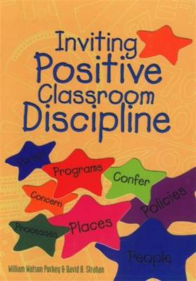 Inviting Positive Classroom Discipline by William W. Purkey