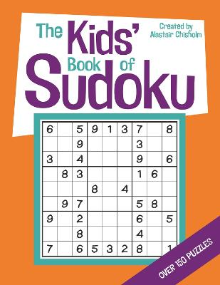 The Kids' Book of Sudoku by Alastair Chisholm