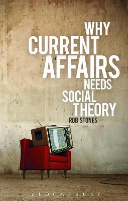 Why Current Affairs Needs Social Theory by Rob Stones