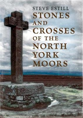 Stones and Crosses of the North York Moors by Steve Estill