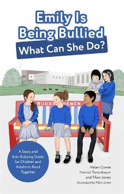 Emily Is Being Bullied, What Can She Do?: A Story and Anti-Bullying Guide for Children and Adults to Read Together by Helen Cowie