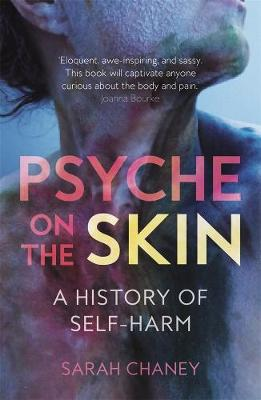 Psyche on the Skin: A History of Self-harm by Sarah Chaney