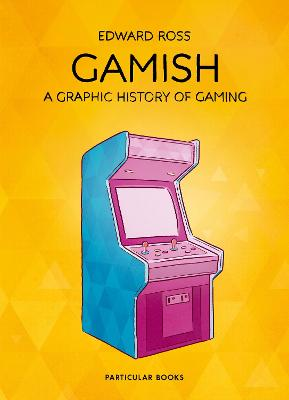 Gamish: A Graphic History of Gaming book