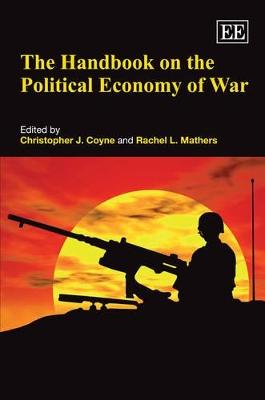 Handbook on the Political Economy of War by Christopher J. Coyne