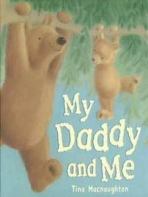 My Daddy and Me by Tina MacNaughton