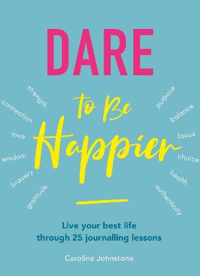 Dare to Be Happier: Live Your Best Life Through 25 Journalling Lessons book