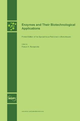 Enzymes and Their Biotechnological Applications by Pabulo H Rampelotto