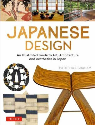 Japanese Design: An Illustrated Guide to Art, Architecture and Aesthetics in Japan book