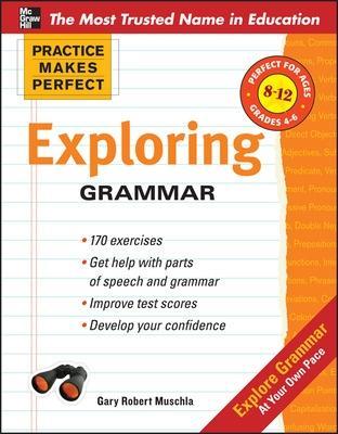 Practice Makes Perfect Exploring Grammar by Gary Robert Muschla
