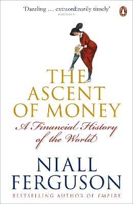 The The Ascent of Money: A Financial History of the World by Niall Ferguson