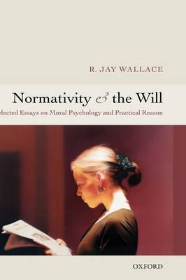 Normativity and the Will by R. Jay Wallace