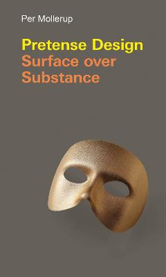 Pretense Design: Surface Over Substance by Per Mollerup