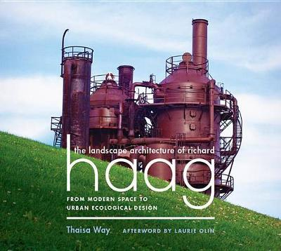 Landscape Architecture of Richard Haag by Laurie Olin